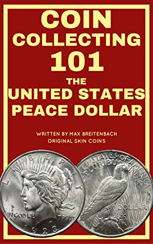 Coin Collecting 101: The U.S. Peace Dollar (English Edition) -