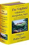 348 VOGTLANDSAGEN: Das Voigtland - Volksbrauch, Aberglauben, Sagen und andere alte Überlieferungen im Voigtlande mit Berücksichtigung des Orlagaus und des Pleißnerlandes. 1867 - Johann A. Köhler