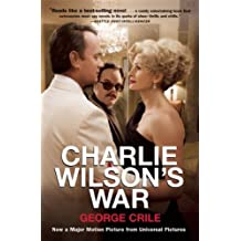 Charlie Wilson's War - The Extraordinary Story of How the Wildest Man in Congress and a Rogue CIA Agent Changed the History of Our Times