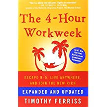 The 4-Hour Workweek: Escape 9-5, Live Anywhere, and Join the New Rich by Timothy Ferriss (2009-12-15)