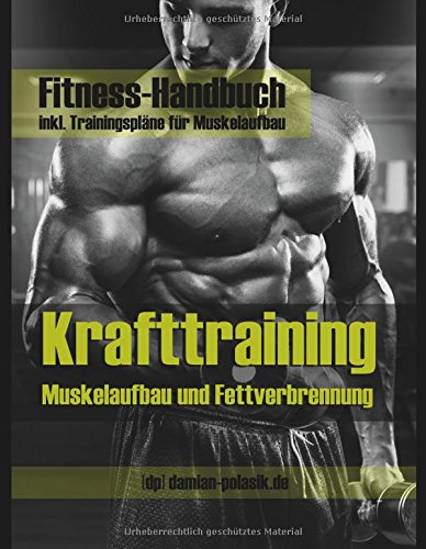Krafttraining - Muskelaufbau und Fettverbrennung in Rekordzeit! (inkl. Trainingspläne!): Bodybuilding, Fitness und Krafttraining - das effektivste Trainingsprogramm!