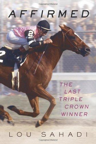Affirmed: The Last Triple Crown Winner by Lou Sahadi (2011-03-29)