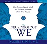 The Neurobiology of We: How Relationships, the Mind, and the Brain Interact to Shape Who We Are (Sounds True Audio Learning Course) by Daniel Siegel (2008-05-01)