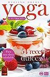 YOGA & NUTRICIÓN - 54 RECETAS DULCES: Para una dieta saludable (Colección YOGA EN CASA nº 12)