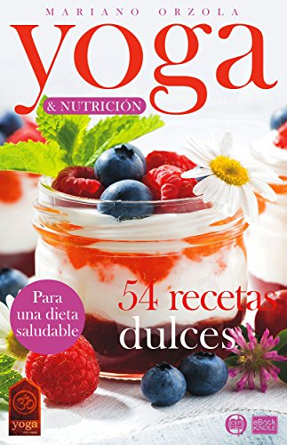YOGA & NUTRICIÓN - 54 RECETAS DULCES: Para una dieta ...