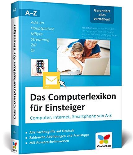 Das Computerlexikon für Einsteiger: Computer, Internet, Smartphone von A-Z. Alle Begriffe aus der EDV-Welt verständlich erklärt. Auch für Senioren.