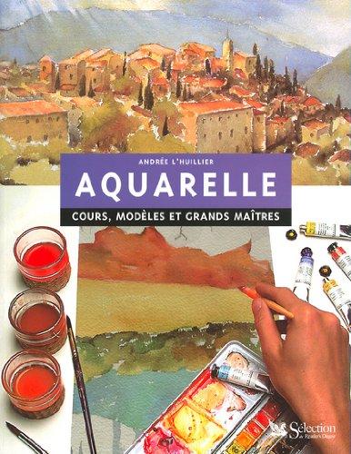 Aquarelle cours modèles et grands maîtres par Andrée L'Huillier