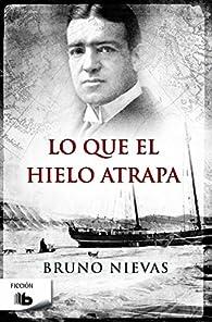 Lo que el hielo atrapa par Bruno Nievas