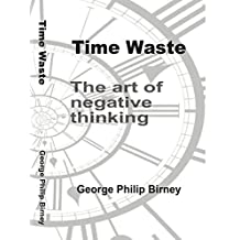 Time Waste: The art of negative thinking (English Edition)