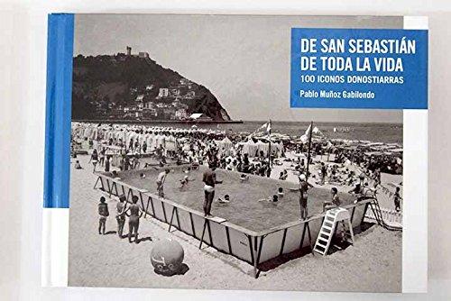 De San Sebastián de toda la vida: 100 iconos donostiarras por Muñoz Gabilondo Pablo