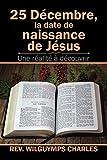 Telecharger Livres 25 Decembre la date de naissance de Jesus Une realite a decouvrir (PDF,EPUB,MOBI) gratuits en Francaise