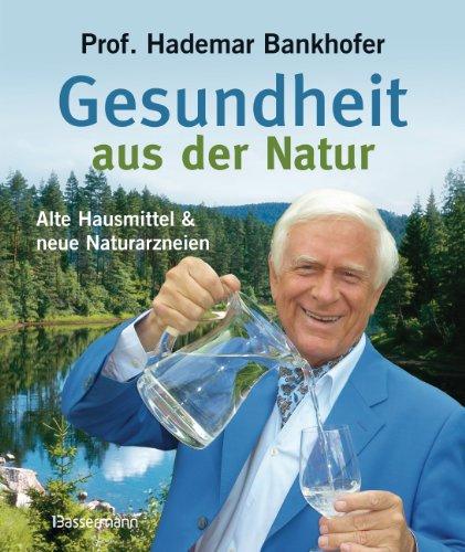 Gesundheit aus der Natur: Alte Hausmittel und neue Naturarzneien (Falten-heilmittel)