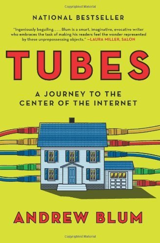 Portada del libro Tubes: A Journey to the Center of the Internet by Blum, Andrew (2013) Paperback
