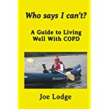 Who Says I Can't?: A Guide to Living Well with COPD (English Edition)