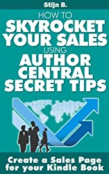 Create a Sales Page For Your Kindle Book (How to  Skyrocket Your Sales Using Author Central Secret Tips) (English Edition)