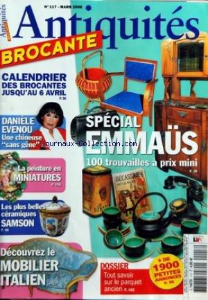 ANTIQUITES BROCANTE [No 117] du 01/03/2008 - SPECIAL EMMAUS - DANIELE EVENOU - UNE CHINEUSE SANS GENE - LA PEINTURE EN MINIATURES - LES PLUS BELLES CERAMIQUES SAMSON - LE MOBILIER ITALIEN - LE PARQUET ANCIEN par Collectif