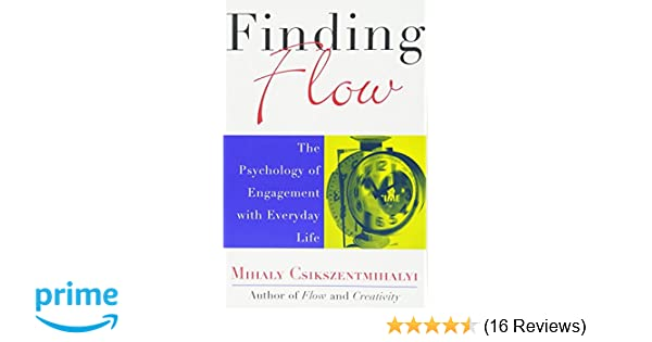 Finding Flow: The Psychology Of Engagement With Everyday