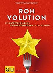 Rohvolution: Das karottenknackige Einsteigerprogramm in die Rohkost