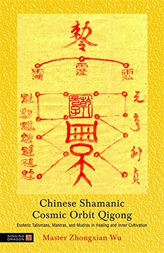 Chinese Shamanic Cosmic Orbit Qigong: Esoteric Talismans, Mantras, and Mudras in Healing and Inner Cultivation por Zhongxian Wu