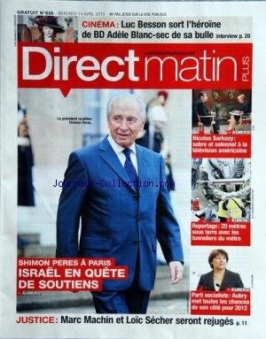 DIRECT MATIN PLUS [No 658] du 14/04/2010 - CINEMA / LUC BESSON SORT L'HEROINE DE B.D. ADELE BLANC-SEC DE SA BULLE -SHIMON PERE A PARIS / ISRAEL EN QUETE DE SOUTIENS -JUSTICE / MARC MACHIN ET LOIC SECHER SERONT REJUGES -P.S. / AUBRY MET TOUTES LES CHANCES DE SON COTE POUR 2012 -20 METRES SOUS TERRE AVEC LES TUNNELIERS DU METRO -SARKOZY / SOBRE ET SOLENNEL A LA TELE AMERICAINE