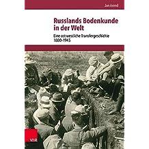 Russlands Bodenkunde in der Welt: Eine ost-westliche Transfergeschichte 1880-1945 (Schnittstellen / Studien zum östlichen und südöstlichen Europa, Band 6)