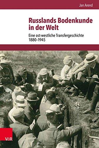 Russlands Bodenkunde in der Welt: Eine ost-westliche Transfergeschichte 1880-1945 (Schnittstellen / Studien zum östlichen und südöstlichen Europa, Band 6) (Welt Kunst Der Westlichen)
