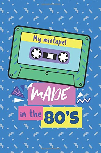 My Mixtape Made In The 80s: Journal Notebook 6x9in 150 pages Cassette Mix Tape Retro 1980s Colorful Theme Party
