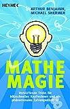 Mathe-Magie: Verblüffende Tricks für blitzschnelles Kopfrechnen und ein phänomenales Zahlengedächtnis - Arthur Benjamin, Michael  Shermer