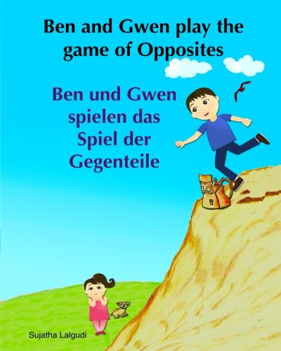 German children's book: Ben and Gwen Play the Game of Opposites. Ben und Gwen s: Children's German book.(Bilingual Edition) English German picture book (Bilingual German books for children:)