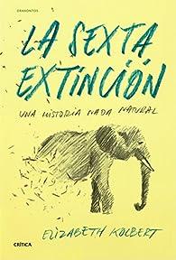 La sexta extinción: Una historia nada natural par ELIZABETH KOLBERT