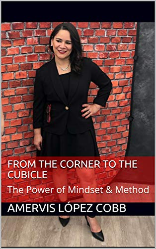 From the Corner to the Cubicle: The Power of Mindset & Method (English Edition)