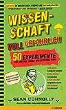 Wissenschaft - voll gefährlich: 50 Experimente für mutige junge Wissenschaftler - Sean Connolly