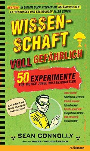 Wissenschaft - voll gefährlich: 50 Experimente für mutige junge Wissenschaftler