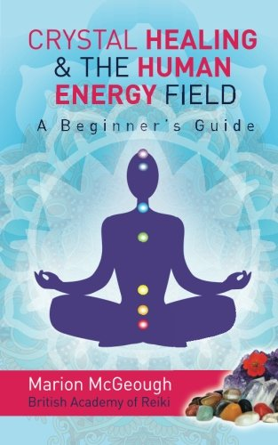 crystal-healing-the-human-energy-field-a-beginners-guide