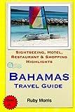Bahamas Travel Guide: Sightseeing, Hotel, Restaurant & Shopping Highlights (Illustrated) [Idioma Inglés]