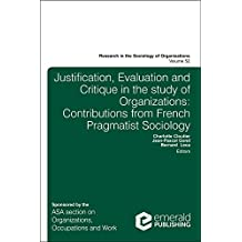 Justification, Evaluation and Critique in the Study of Organizations: Contributions from French Pragmatist Sociology