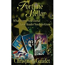 Fortune Stellar: What Every Professional Tarot Reader Needs to Know by Christiana Gaudet (2010-11-16)