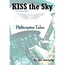 KISS the Sky: Helicopter Tales (English Edition)