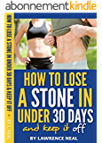 How to Lose a Stone in Under 30 Days and Keep it Off: No-Nonsense, Research-Based Methods for Rapid Fat Loss (English Edition)