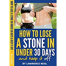 How to Lose a Stone in Under 30 Days and Keep it Off: No-Nonsense, Research-Based Methods for Rapid Fat Loss