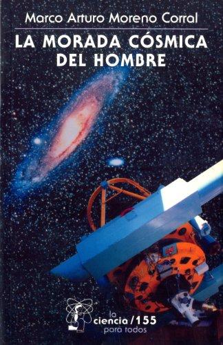 La morada cósmica del hombre. Ideas e investigaciones sobre el lugar de la Tierra en el Universo: 0 (La Ciencia Para Todos)