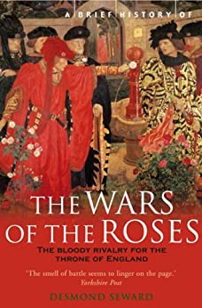 A Brief History of the Wars of the Roses (Brief Histories) by [Seward, Desmond]
