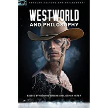 Westworld and Philosophy (Popular Culture and Philosophy)