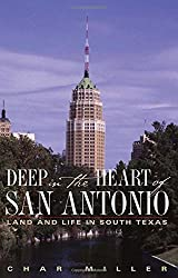 Deep in the Heart of San Antonio: Land and Life in South Texas by Char Miller (2004-10-04)