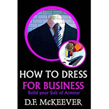 """HOW TO DRESS FOR BUSINESS"": How to Build your Suit of Armour (Original version 'Business Dress code') (Designovation Handbooks Book 1)"