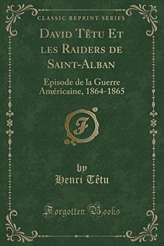 David Ttu Et Les Raiders de Saint-Alban: Pisode de la Guerre Amricaine, 1864-1865 (Classic Reprint)