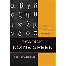 Reading Koine Greek: An Introduction and Integrated Workbook