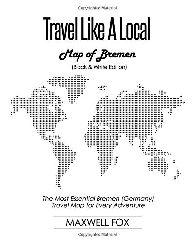 Travel Like a Local - Map of Bremen (Black and White Edition): The Most Essential Bremen (Germany) Travel Map for Every Adventure