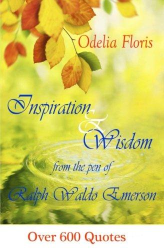 Inspiration & Wisdom from the Pen of Ralph Waldo Emerson: Over 600 quotes por Ralph Waldo Emerson
