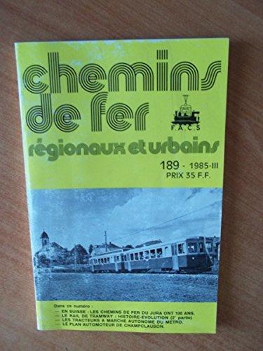 CHEMINS DE FER REGIONAUX ET URBAINS n° 189 dans ce numéro : en Suisse : les chemins de fer du Jura ont 100 ans, le rail de tramway : histoire évolution (2e partie) , les tracteurs à marché autonome du métro, le plan automoteur de Champclauson